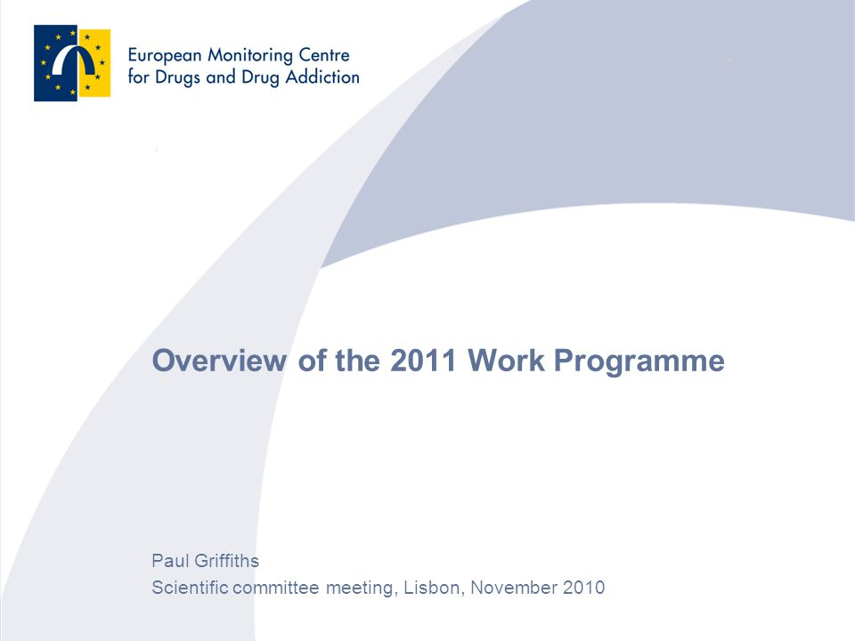 2 Overview Three-year strategy (2010–2012) will be implemented through 3 annual work plans, 2011 WP is the 2'nd Heart of the agency work remains: State of the art review of the drug phenomenon Maintaining an up to date reference point on drugs Providing ongoing support to EU institution and Member states for monitoring and implementing the EU strategy and action plan 2011 WP Highlights Core activities Key indicators Monitoring responses Transversal analysis Supply reduction