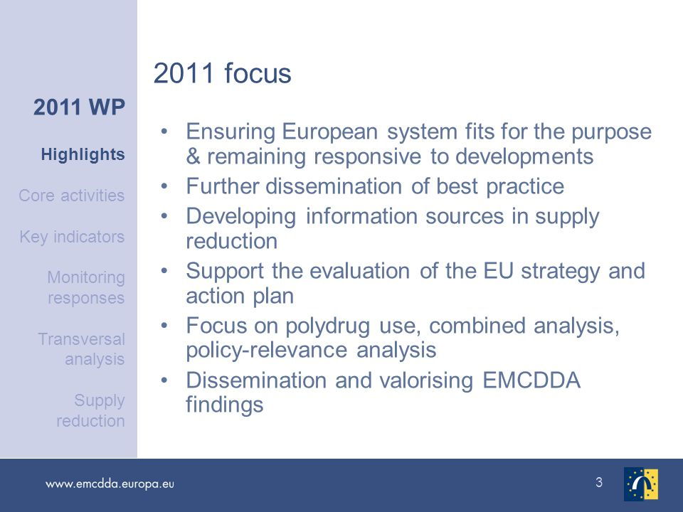 4 State of the art review Preparation of the Annual report package Efficient and methodologically sound data input, management and processing Top level strategic review of data collected and appropriateness of the instruments used Continue development of statistical bulletin Further technical development of FONTE and data warehouse 2011 WP Highlights Core activities Key indicators Monitoring responses Transversal analysis Supply reduction