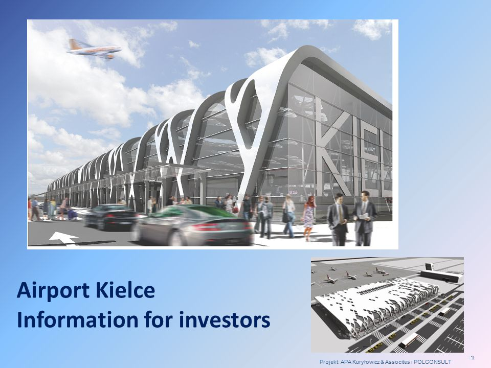 Airport Kielce Information for investors Projekt: APA Kuryłowicz & Assocites i POLCONSULT 1