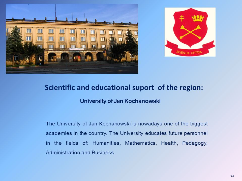 University of Jan Kochanowski The University of Jan Kochanowski is nowadays one of the biggest academies in the country.