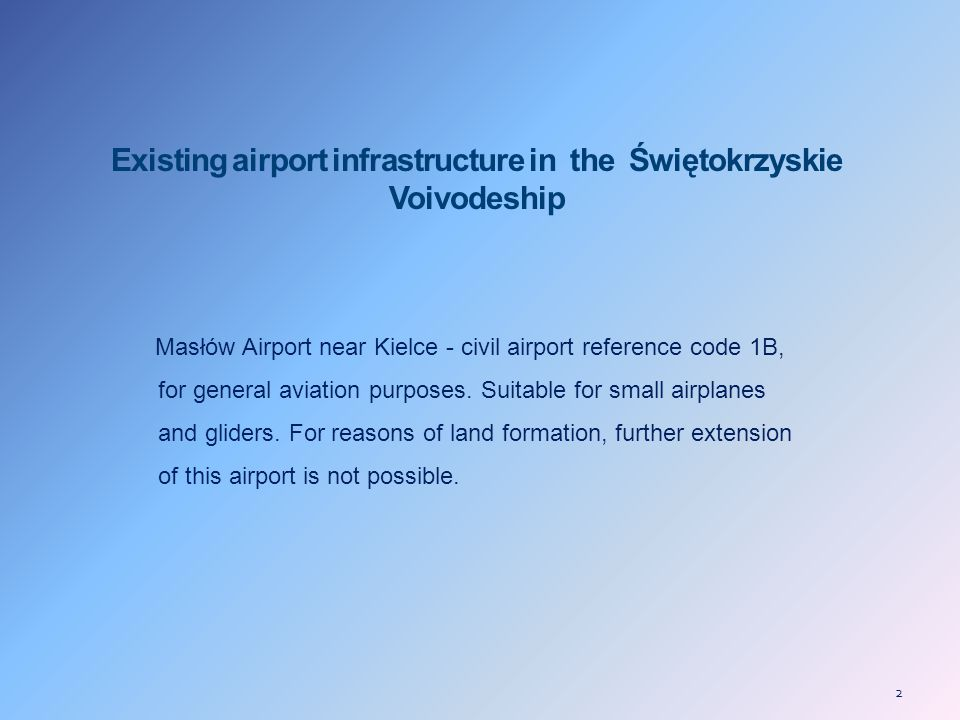 2 Existing airport infrastructure in the Świętokrzyskie Voivodeship Masłów Airport near Kielce - civil airport reference code 1B, for general aviation purposes.