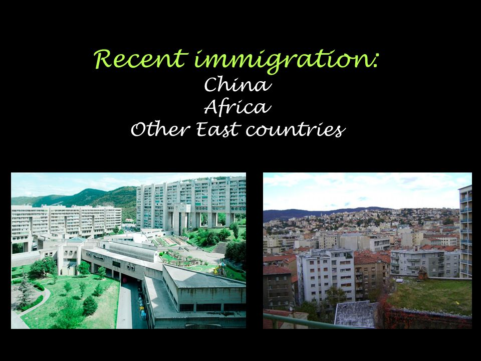 Recent immigration: China Africa Other East countries