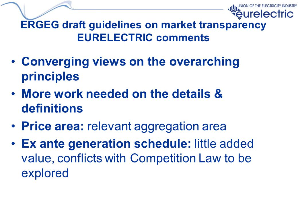 ERGEG draft guidelines on market transparency EURELECTRIC comments Converging views on the overarching principles More work needed on the details & de