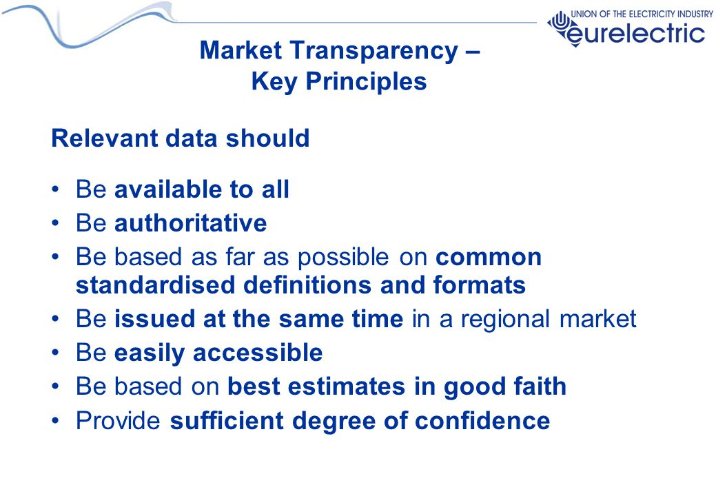 Market Transparency – Key Principles Relevant data should Be available to all Be authoritative Be based as far as possible on common standardised defi