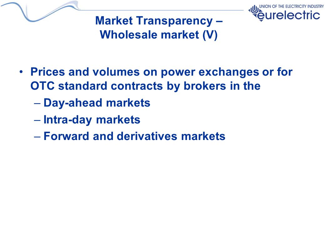 Market Transparency – Wholesale market (V) Prices and volumes on power exchanges or for OTC standard contracts by brokers in the –Day-ahead markets –I