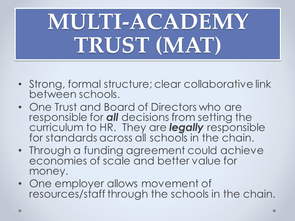 MULTI-ACADEMY TRUST (MAT) Strong, formal structure; clear collaborative link between schools.