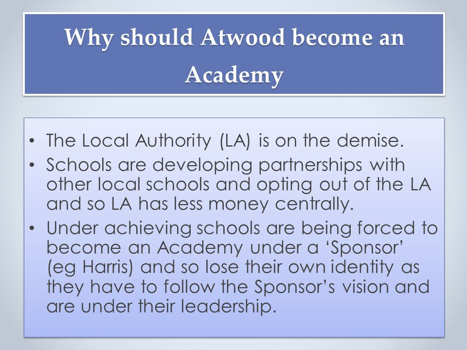 Why should Atwood become an Academy The Local Authority (LA) is on the demise.