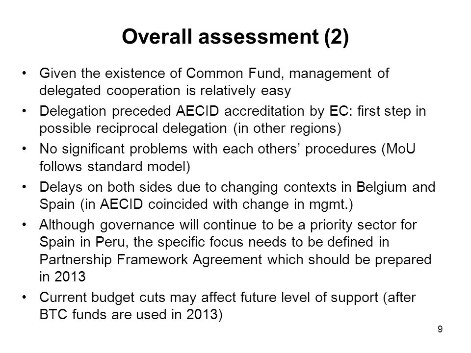 Overall assessment (2) Given the existence of Common Fund, management of delegated cooperation is relatively easy Delegation preceded AECID accreditat