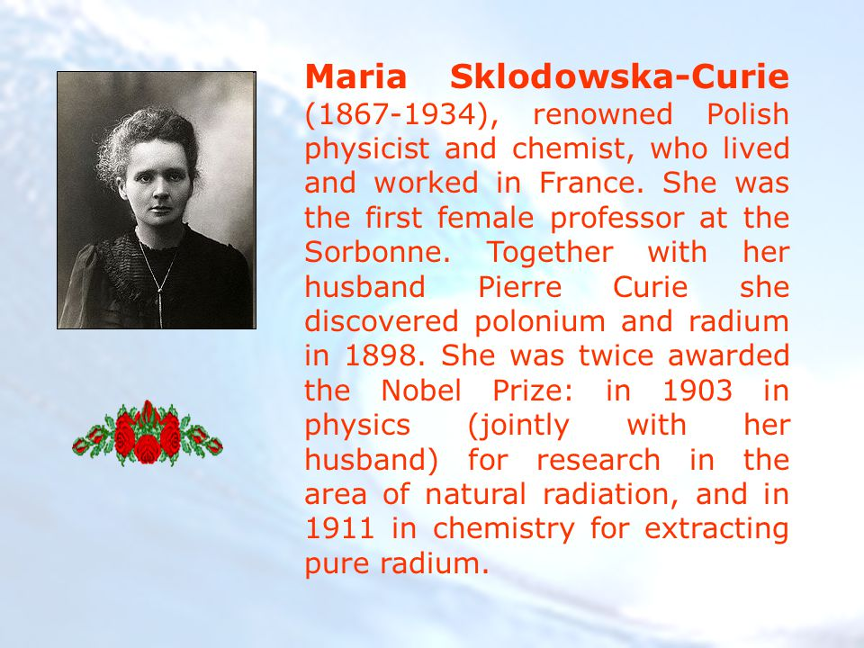 Maria Sklodowska-Curie (1867-1934), renowned Polish physicist and chemist, who lived and worked in France.