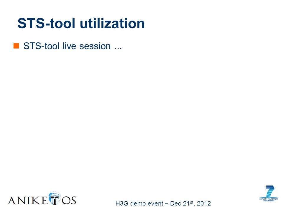 H3G demo event – Dec 21 st, 2012 STS-tool utilization STS-tool live session...