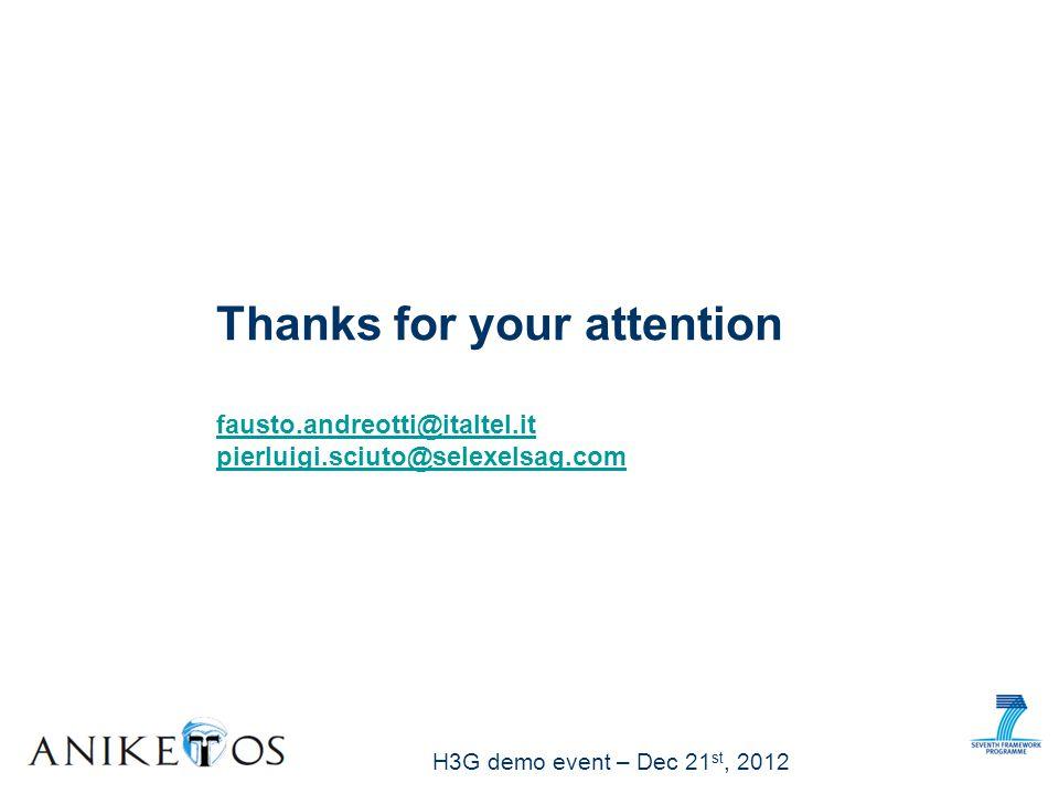 H3G demo event – Dec 21 st, 2012 Thanks for your attention fausto.andreotti@italtel.it pierluigi.sciuto@selexelsag.com