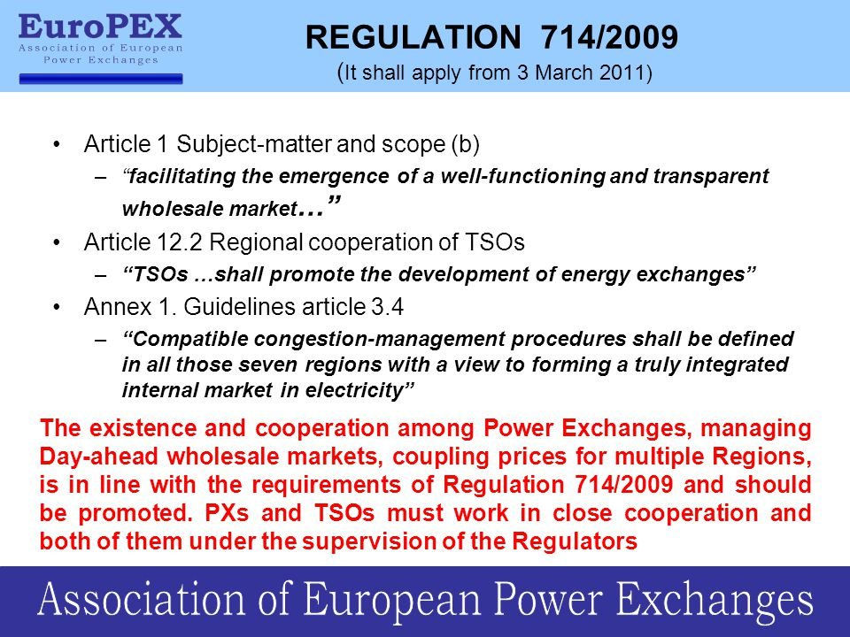 Article 1 Subject-matter and scope (b) – facilitating the emergence of a well-functioning and transparent wholesale market … Article 12.2 Regional cooperation of TSOs – TSOs …shall promote the development of energy exchanges Annex 1.