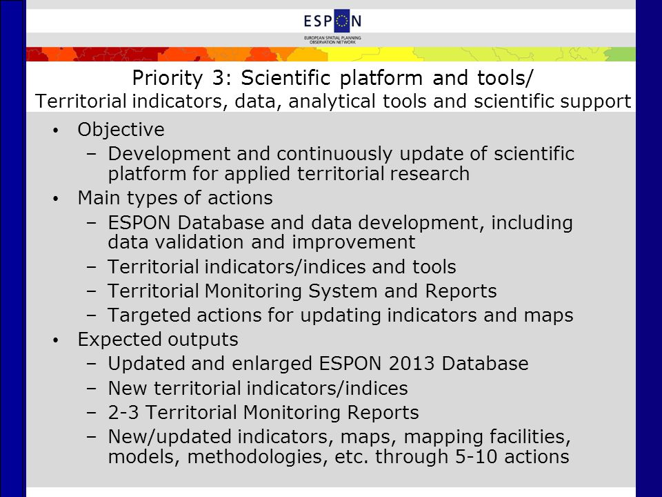 Priority 3: Scientific platform and tools/ Territorial indicators, data, analytical tools and scientific support Objective –Development and continuous