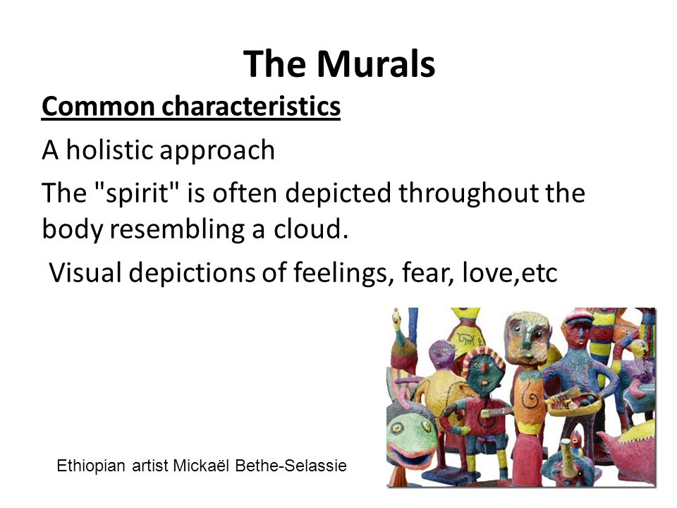 The Murals Common characteristics A holistic approach The spirit is often depicted throughout the body resembling a cloud.