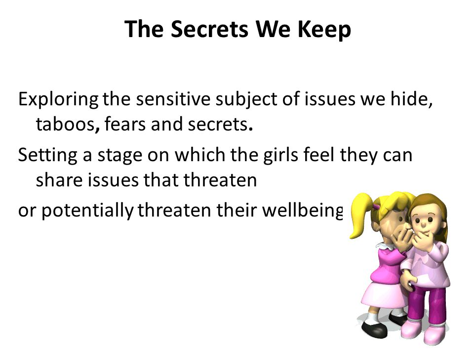 The Secrets We Keep Exploring the sensitive subject of issues we hide, taboos, fears and secrets.