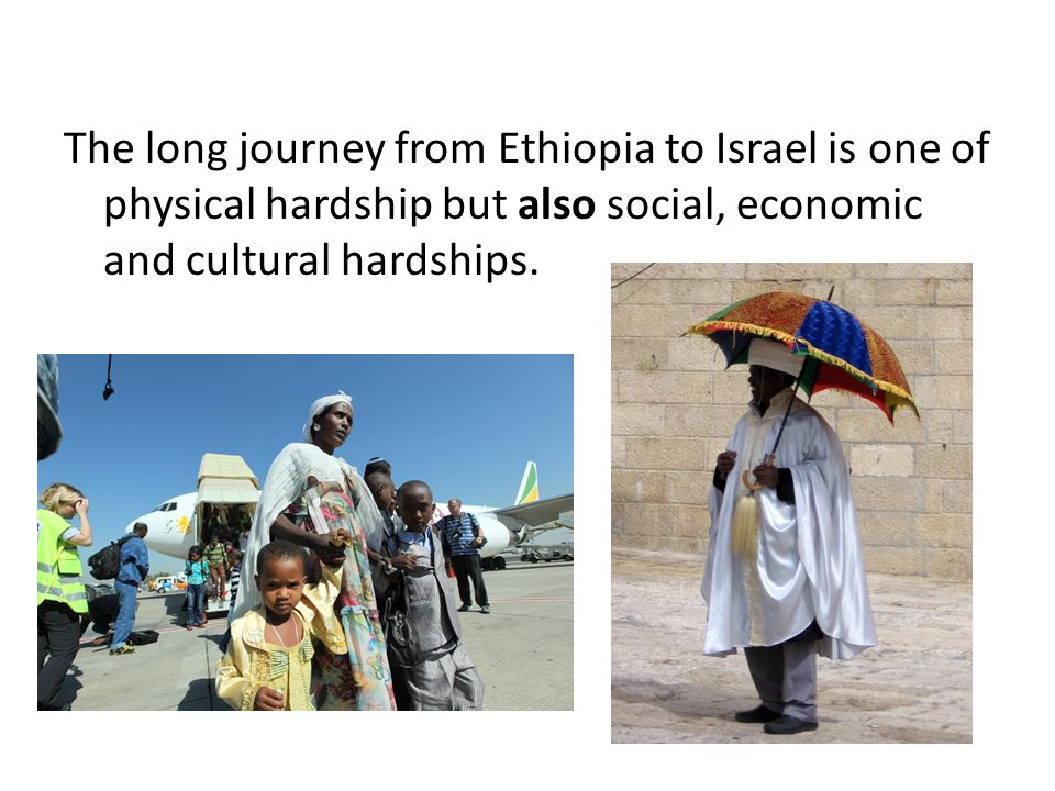 The long journey from Ethiopia to Israel is one of physical hardship but also social, economic and cultural hardships.