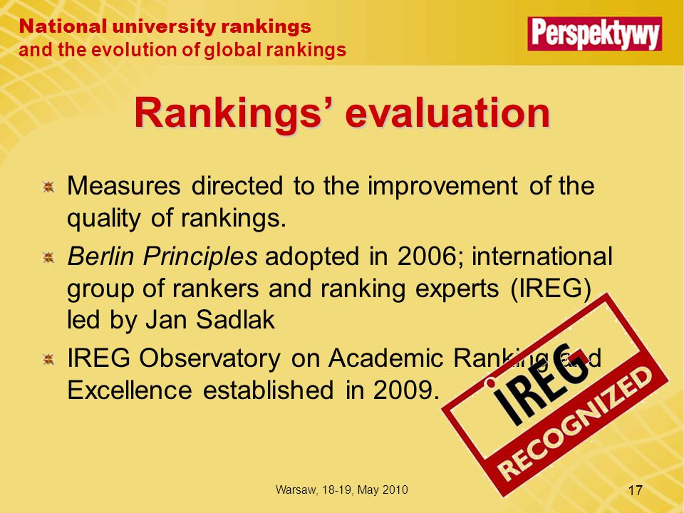 National university rankings and the evolution of global rankings Warsaw, 18-19, May 2010 17 Rankings' evaluation Measures directed to the improvement of the quality of rankings.