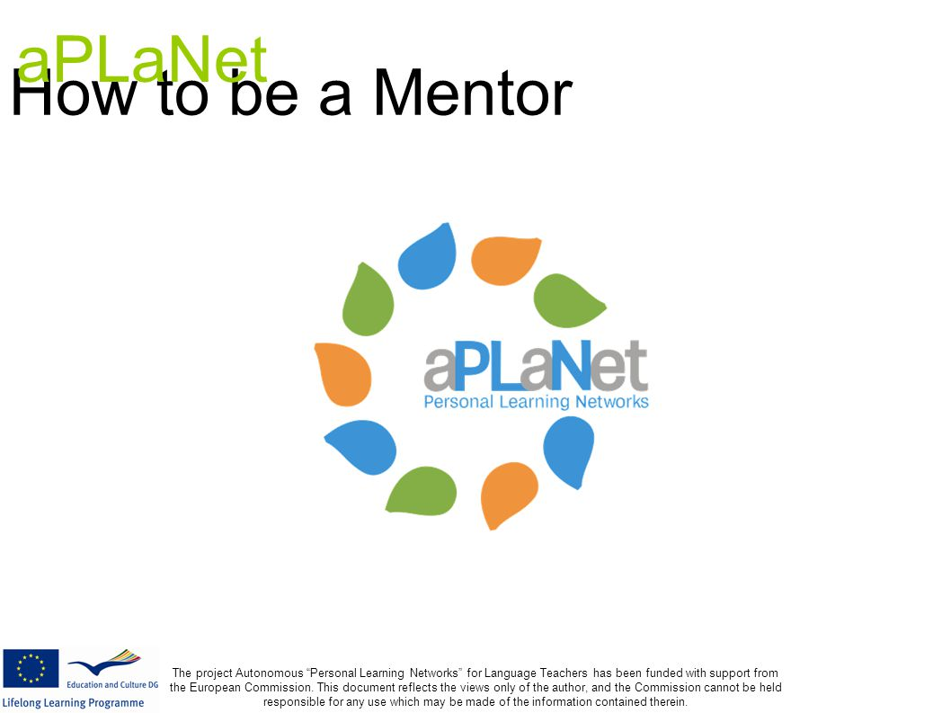 "How to be a Mentor The project Autonomous ""Personal Learning Networks"" for Language Teachers has been funded with support from the European Commission"