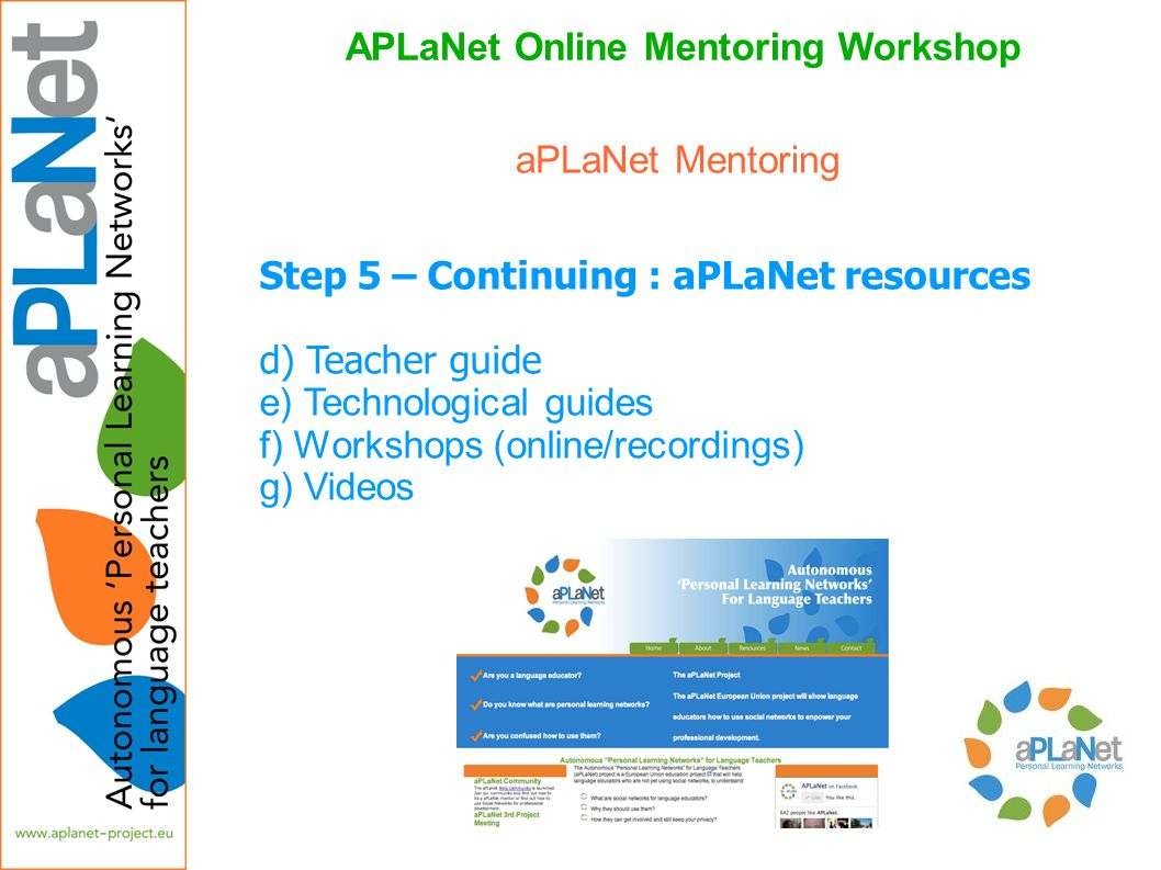 APLaNet Online Mentoring Workshop Step 5 – Continuing : aPLaNet resources d) Teacher guide e) Technological guides f) Workshops (online/recordings) g)