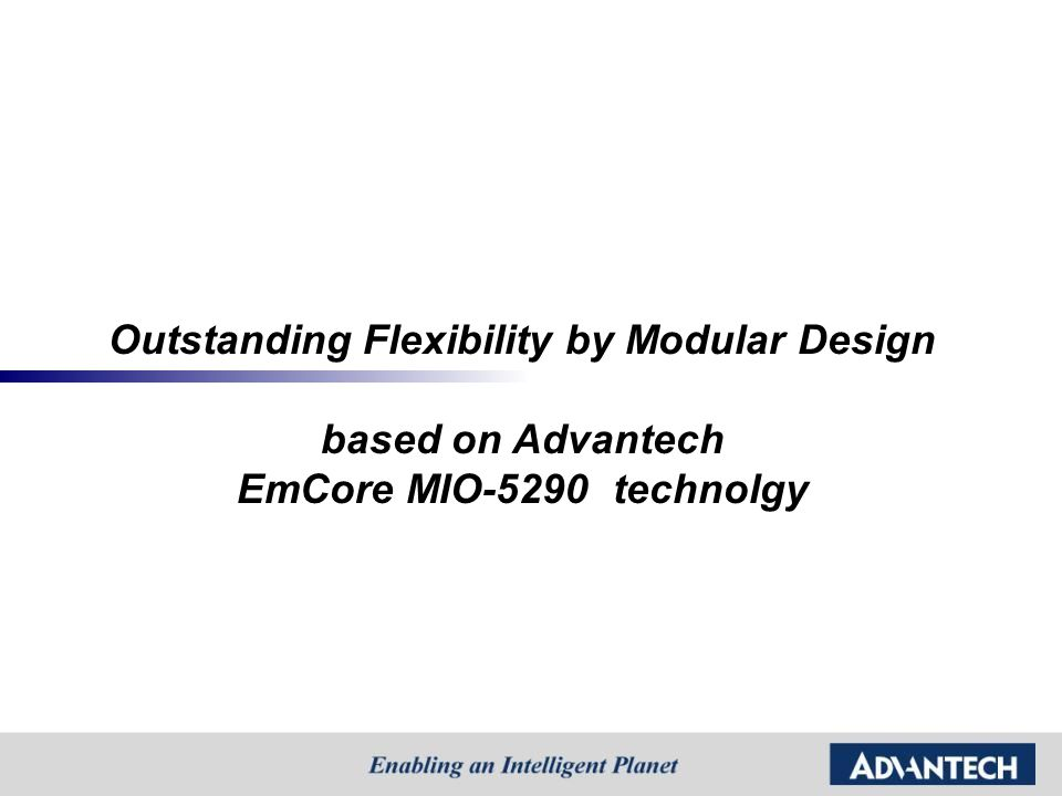 Outstanding Flexibility by Modular Design based on Advantech EmCore MIO-5290 technolgy