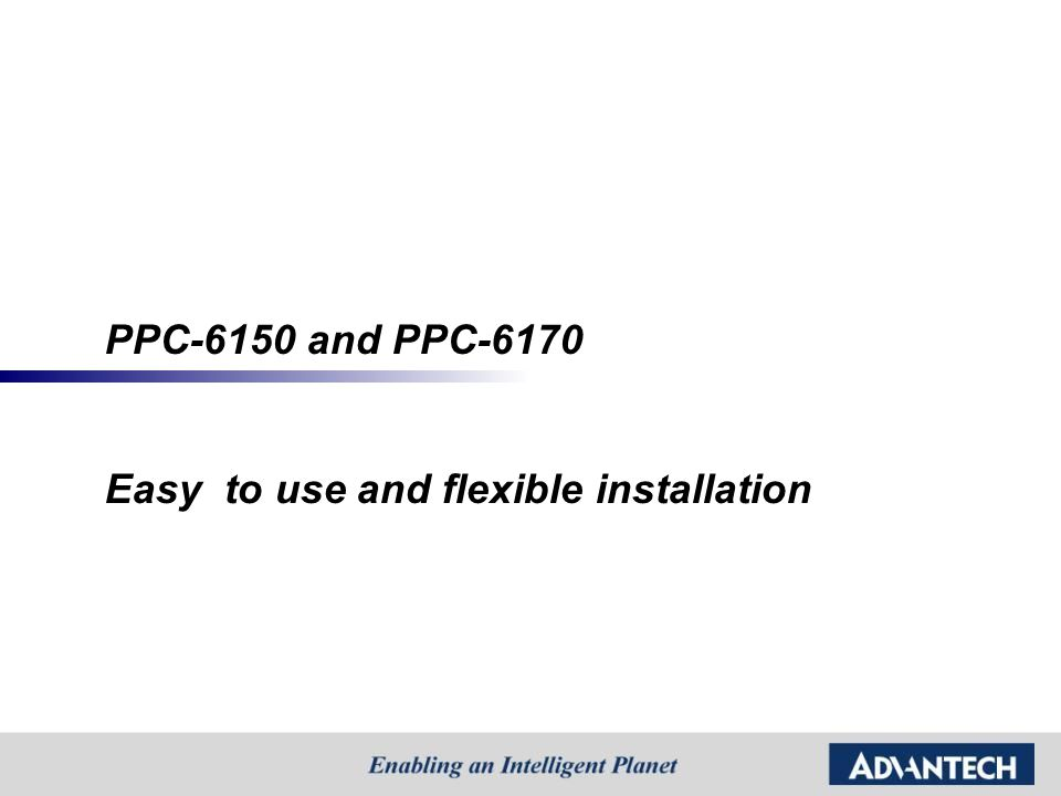 PPC-6150 and PPC-6170 Easy to use and flexible installation