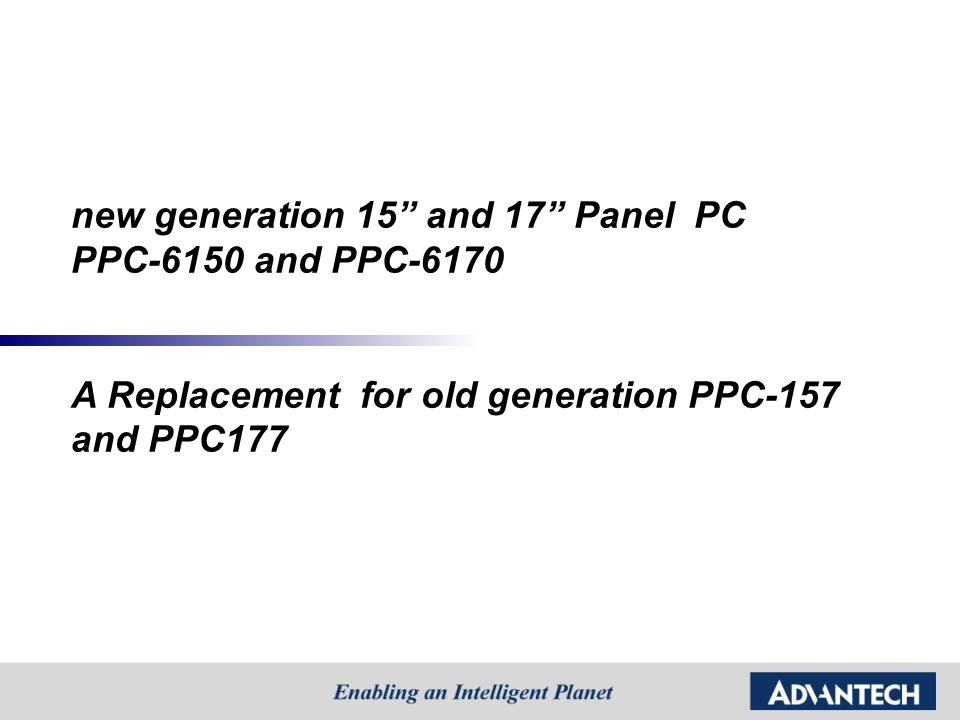 "new generation 15"" and 17"" Panel PC PPC-6150 and PPC-6170 A Replacement for old generation PPC-157 and PPC177"