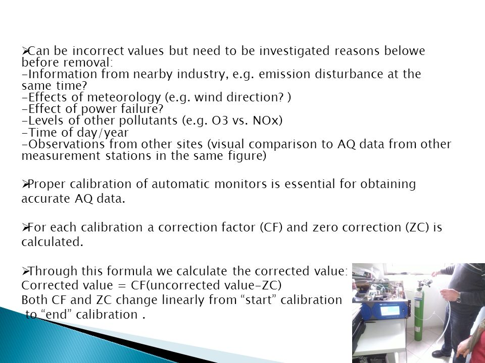  Can be incorrect values but need to be investigated reasons belowe before removal: -Information from nearby industry, e.g. emission disturbance at t