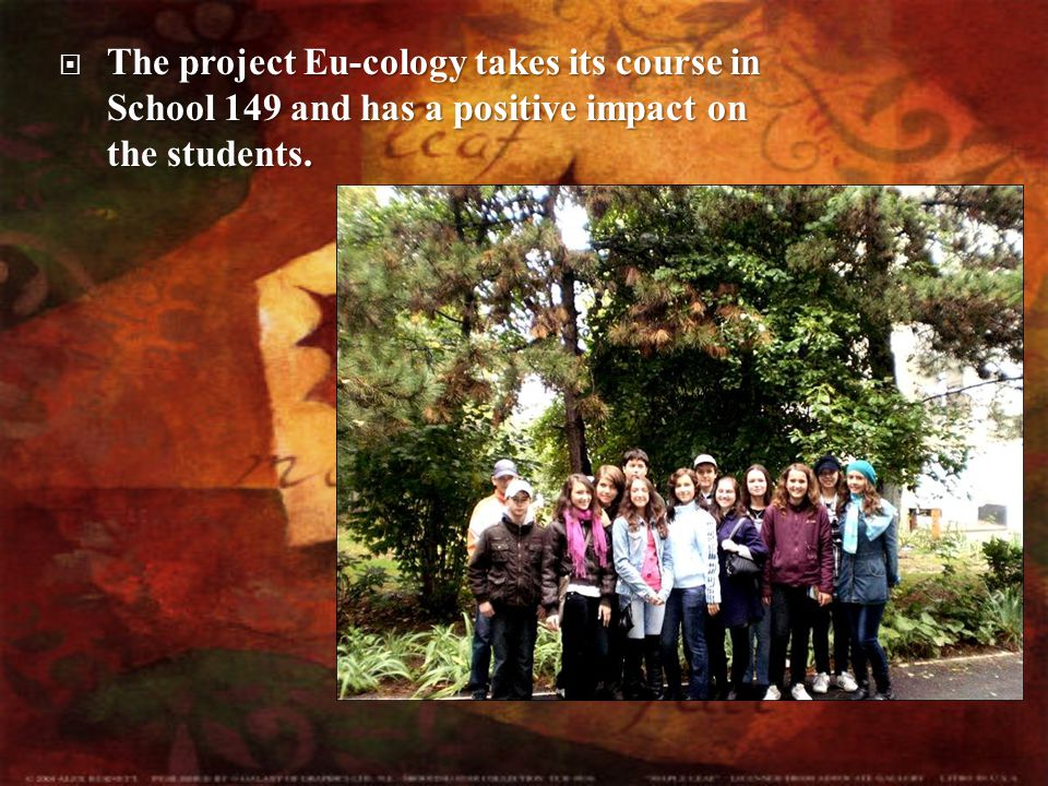  The  The project Eu-cology takes its course in School 149 and has a positive impact on the students.