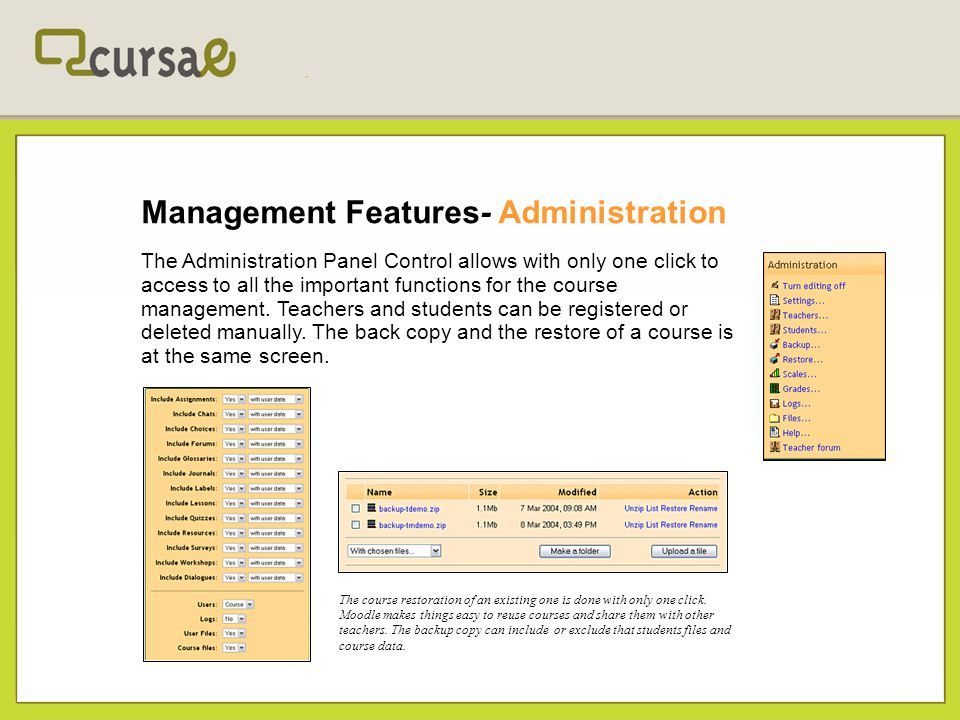 Management Features- Administration The Administration Panel Control allows with only one click to access to all the important functions for the cours