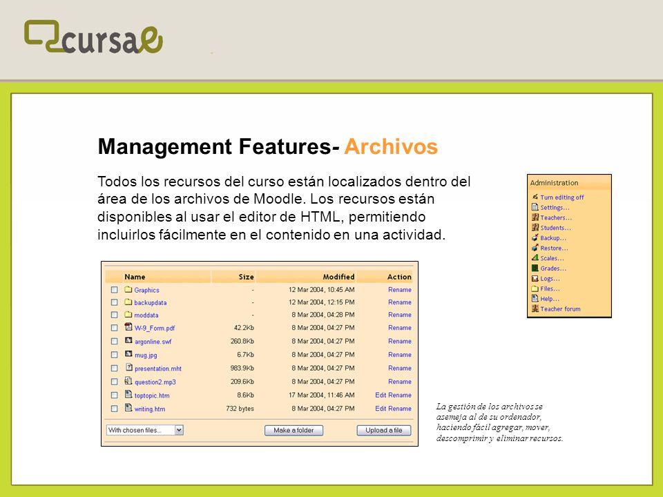 Management Features- Archivos Todos los recursos del curso están localizados dentro del área de los archivos de Moodle.