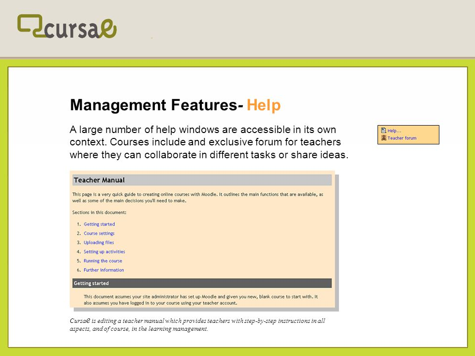 Management Features- Help A large number of help windows are accessible in its own context.