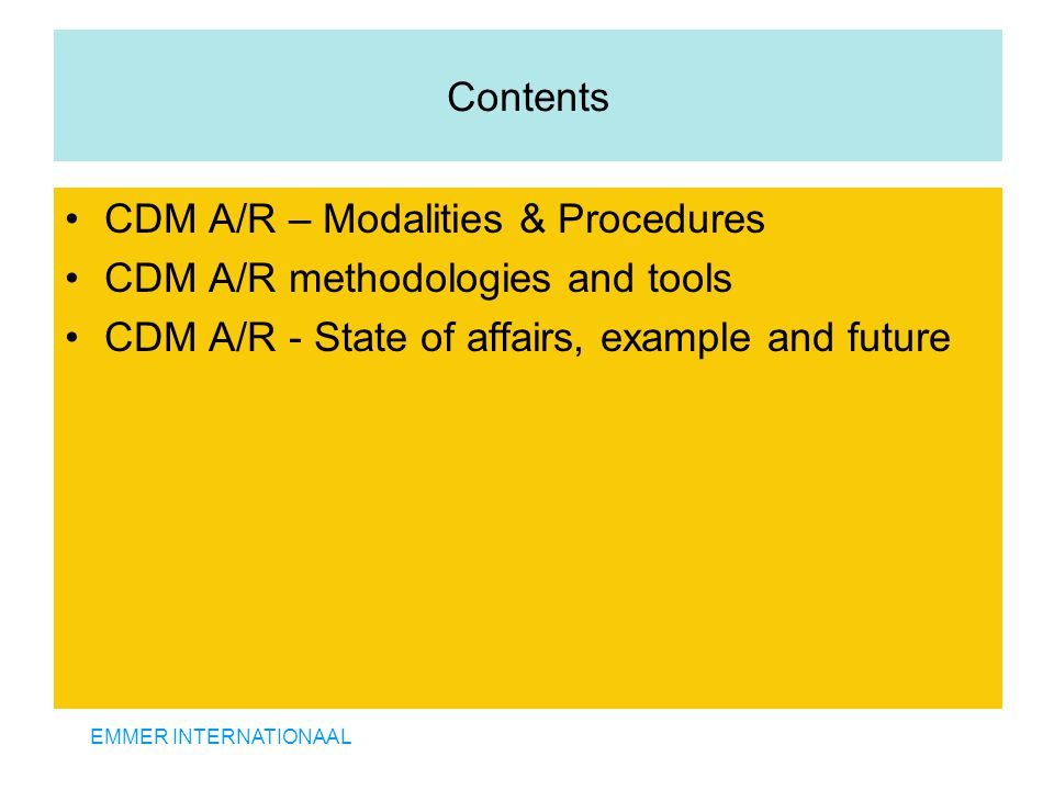 EMMER INTERNATIONAAL Contents CDM A/R – Modalities & Procedures CDM A/R methodologies and tools CDM A/R - State of affairs, example and future
