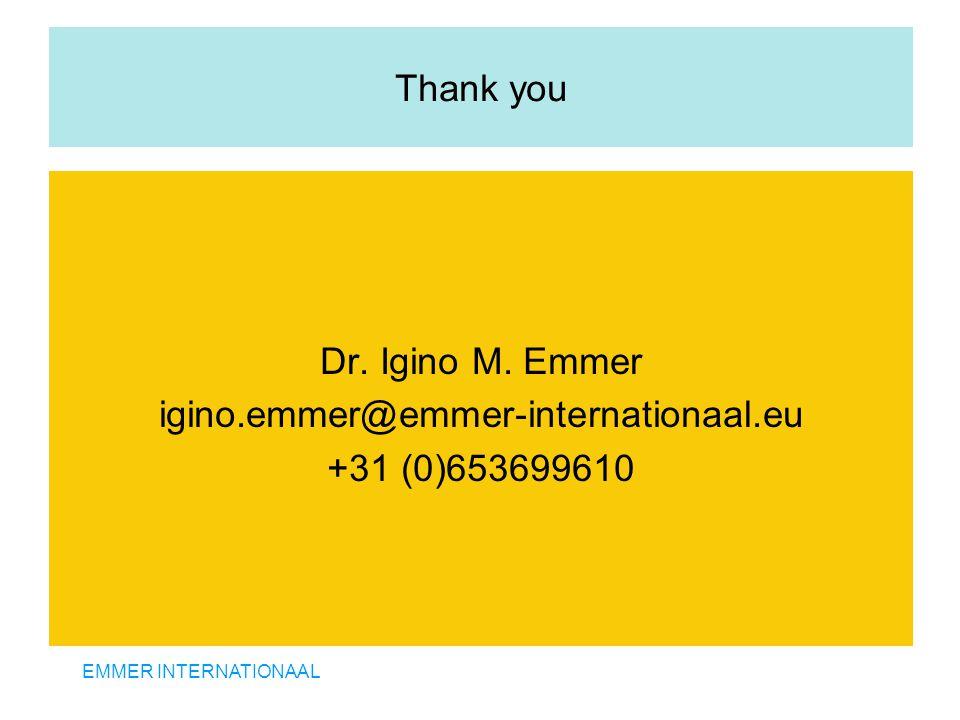 EMMER INTERNATIONAAL Thank you Dr. Igino M. Emmer igino.emmer@emmer-internationaal.eu +31 (0)653699610