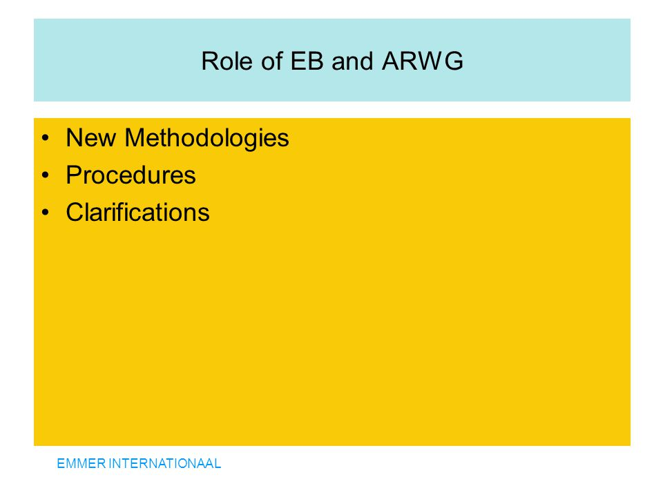 EMMER INTERNATIONAAL Role of EB and ARWG New Methodologies Procedures Clarifications