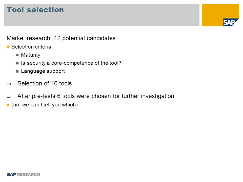 Tool selection Market research: 12 potential candidates Selection criteria: Maturity Is security a core-competence of the tool.