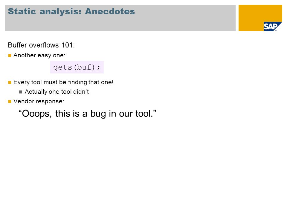 Static analysis: Anecdotes Buffer overflows 101: Another easy one: Every tool must be finding that one.
