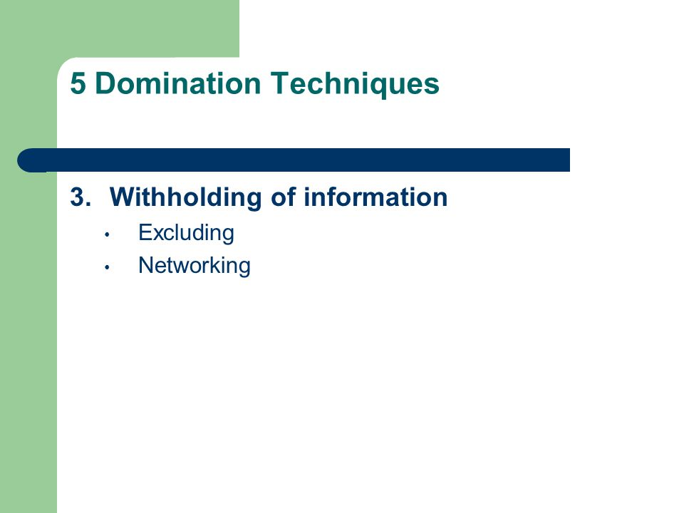 5 Domination Techniques 3.Withholding of information Excluding Networking