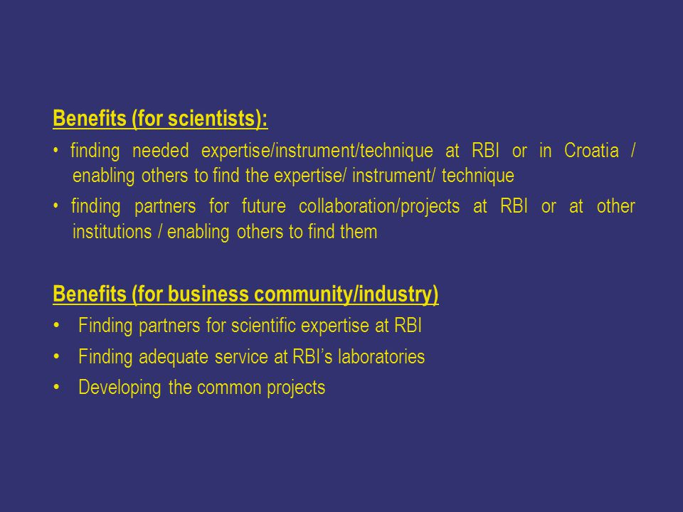 Benefits (for scientists): finding needed expertise/instrument/technique at RBI or in Croatia / enabling others to find the expertise/ instrument/ tec