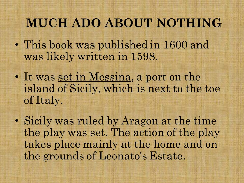 This book was published in 1600 and was likely written in 1598. It was set in Messina, a port on the island of Sicily, which is next to the toe of Ita