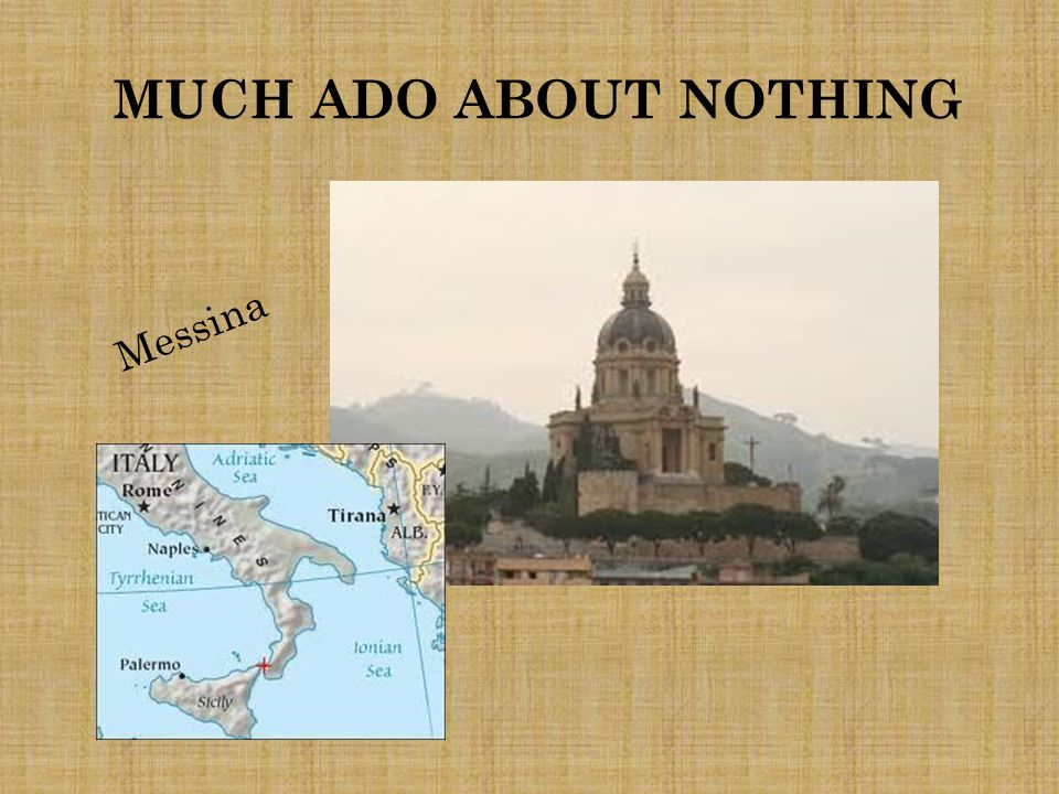 MUCH ADO ABOUT NOTHING Messina