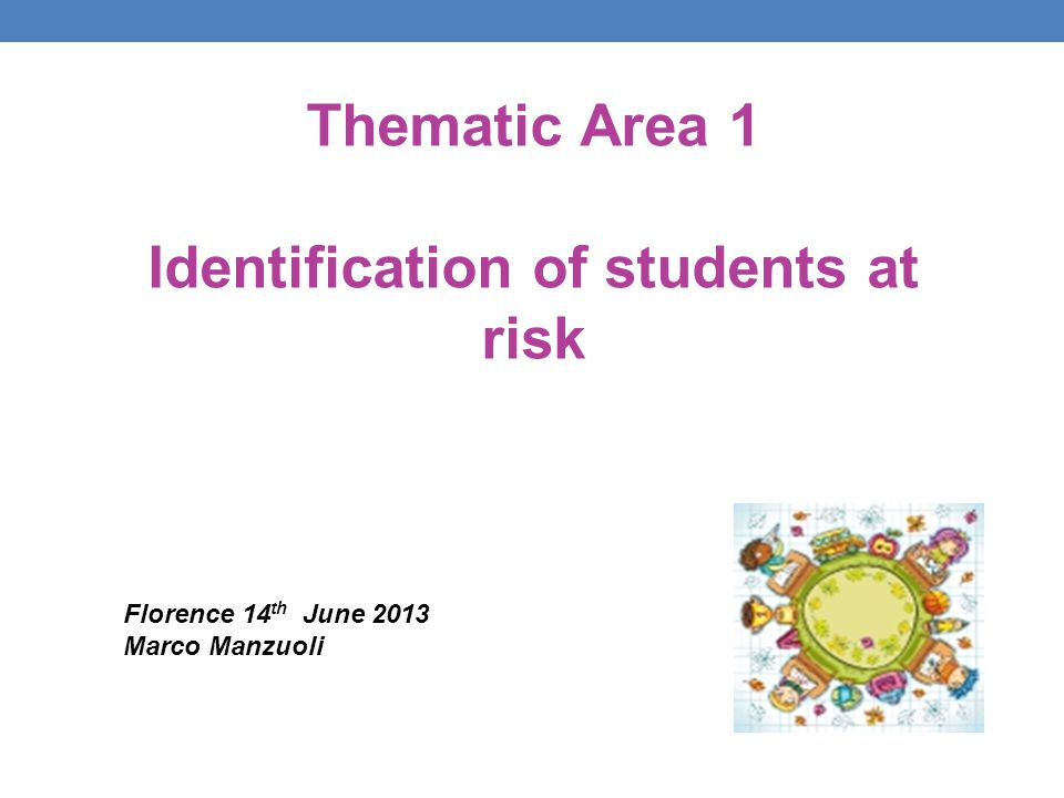 Thematic Area 1 Identification of students at risk Florence 14 th June 2013 Marco Manzuoli