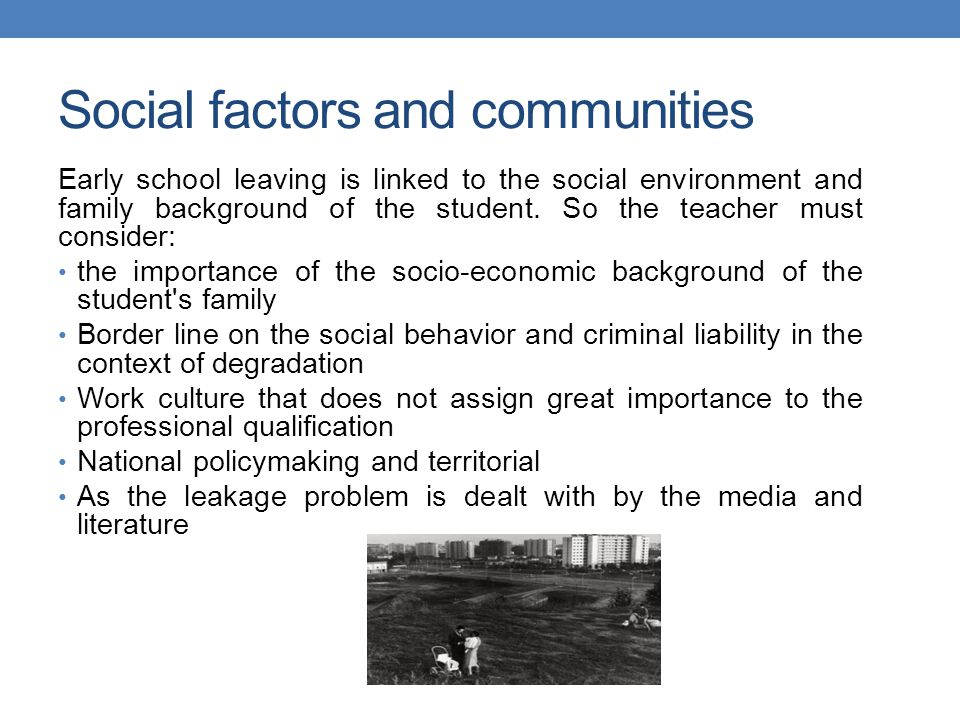 Social factors and communities Early school leaving is linked to the social environment and family background of the student.