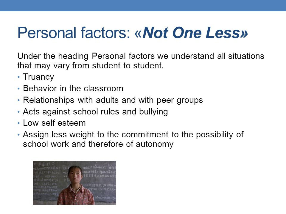 Personal factors: «Not One Less» Under the heading Personal factors we understand all situations that may vary from student to student.