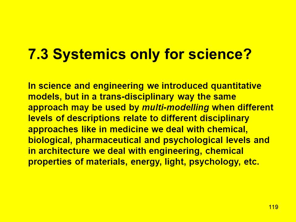 119 7.3 Systemics only for science? In science and engineering we introduced quantitative models, but in a trans-disciplinary way the same approach ma