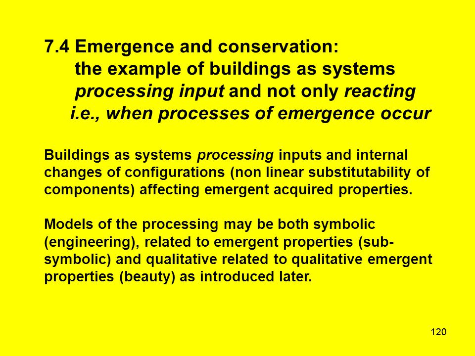 120 7.4 Emergence and conservation: the example of buildings as systems processing input and not only reacting i.e., when processes of emergence occur