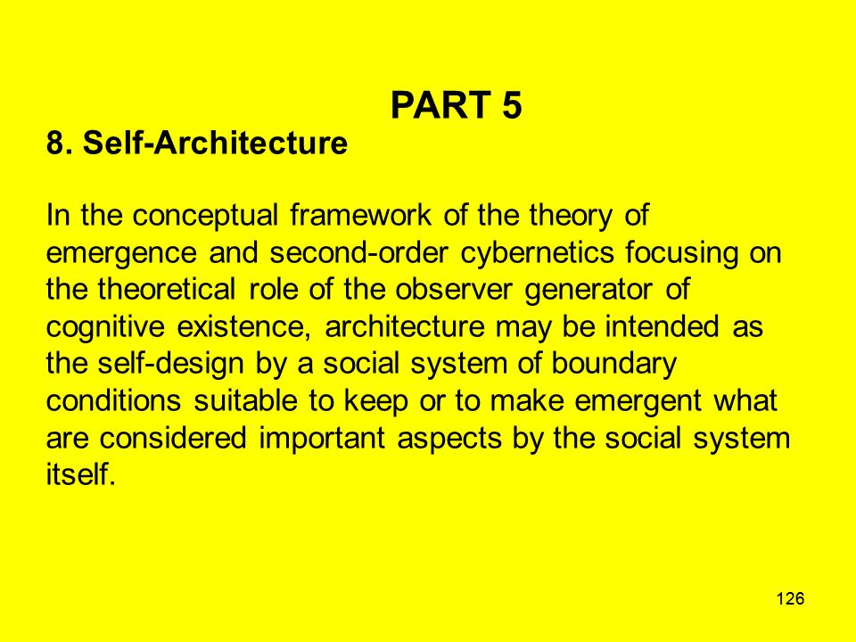 126 PART 5 8. Self-Architecture In the conceptual framework of the theory of emergence and second-order cybernetics focusing on the theoretical role o