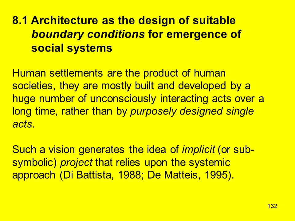 132 8.1 Architecture as the design of suitable boundary conditions for emergence of social systems Human settlements are the product of human societie