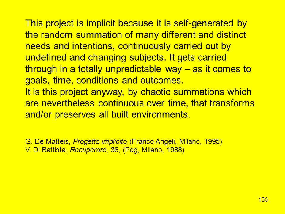 133 This project is implicit because it is self-generated by the random summation of many different and distinct needs and intentions, continuously ca