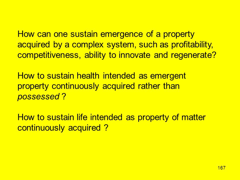 167 How can one sustain emergence of a property acquired by a complex system, such as profitability, competitiveness, ability to innovate and regenera