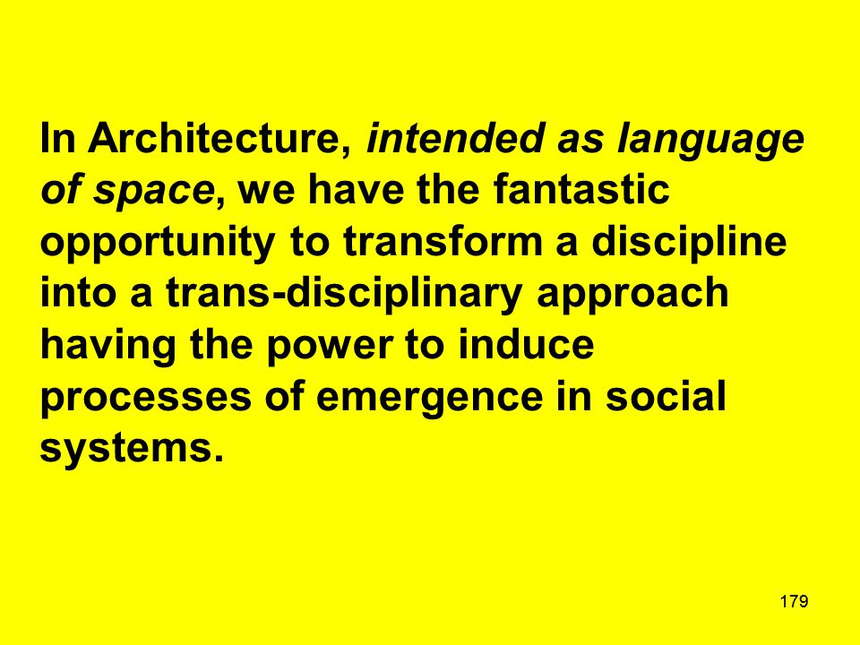 179 In Architecture, intended as language of space, we have the fantastic opportunity to transform a discipline into a trans-disciplinary approach hav